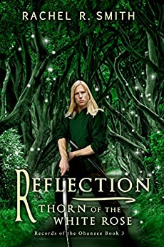 Reflection: Thorn of the White Rose (Records of the Ohanzee Book 3) by [Smith, Rachel R.]