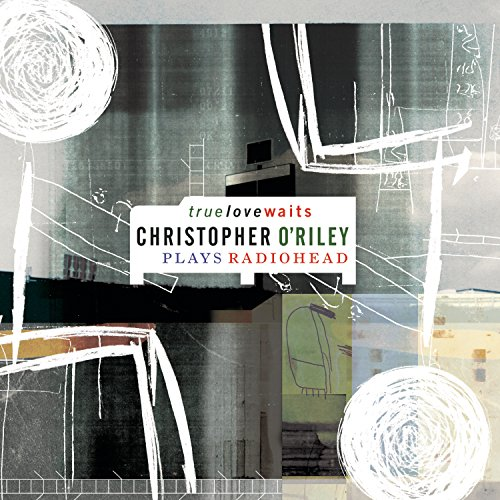 True Love Waits: Christopher O'riley Plays Radioheの詳細を見る