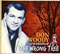 You're Barking Up The Wrong Tree by Don Woody (2010-05-03)