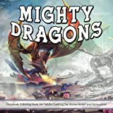 Mighty Dragons: Grayscale Coloring Book for Adults Looking for Stress Relief and Relaxation