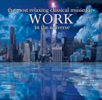 The Most Relaxing Classical Music For Work In The Universe [2 CD] by Various Artists (2013-05-03)