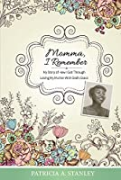 Momma, I Remember: My Story of How I Got Through Losing My Mother With God's Grace