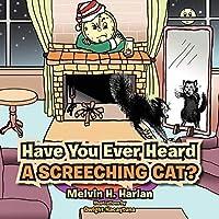 Have You Ever Heard a Screeching Cat?
