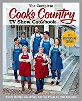 The Complete Cook's Country TV Show Cookbook 10th Anniversary Edition: Every Recipe and Every Review From All Ten Seasons (Americas Test Kitchen)