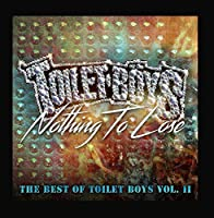 Nothing to Lose: The Best of Toilet Boys Vol. 2【CD】 [並行輸入品]