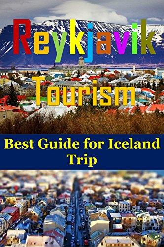 Reykjavik Tourism : Best Guide for Iceland Trip(lonely planet iceland, reykjavik travel,iceland book,iceland hiking,reykjavik iceland,iceland tourism,travel ... guide book,lonely planet) (English Edition)