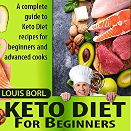 KETO DIET FOR BEGINNERS: A complete guide to Keto Diet recipes for beginners and advanced cooks by [Borl, Louis ]