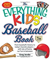 The Everything KIDS' Baseball Book: From  baseball's history to today's favorite players―with lots of home run fun in between (Everything® Kids)