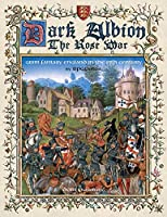 Dark Albion The Rose War: Grim Fantasy England In The 15th Century