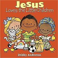 Jesus Loves the Little Children (Debby Anderson Board Books)