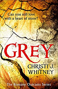 Grey (The Romany Outcasts Series, Book 1) by [Whitney, Christi J.]