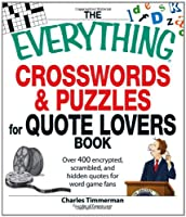 The Everything Crosswords and Puzzles for Quote Lovers  Book: Over 400 encrypted, scrambled, and hidden quotes for word game fans (Everything®)