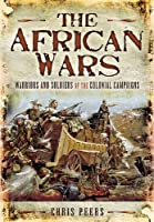 The African Wars: Warriors and Soldiers in the Colonial Campaigns