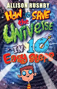How to Save the Universe in Ten Easy Steps by [Rushby, Allison]