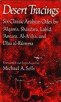 Desert Tracings: Six Classic Arabian Odes by 'Algama, Shanfara, Labid, 'Antara, Al-A'Sha, Dhu Al-Rumma (Wesleyan Poetry in Translation)