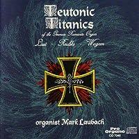 Teutonic Titanics of the German Romantic Organ