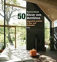 50 Haeuser zum Wohlfuehlen: Angenehm wohnen in Neu- und Umbauten