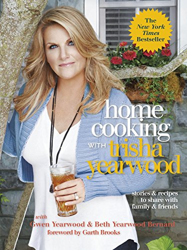 Download Home Cooking with Trisha Yearwood: Stories and Recipes to Share with Family and Friends: A Cookbook 0804139423