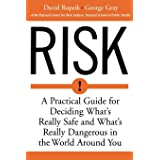 Risk: A Practical Guide for Deciding What's Really Safe and What's Dangerous in the World Around You