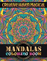 Creative Haven magical Mandalas Coloring Book: Adult Coloring Book 100 Mandala Images Stress Management with magical mandalas Coloring Book For Relaxation, Meditation, Happiness and Relief & Art Color Therapy