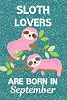 Sloth Lovers Are Born In September: Sloth Lover Gifts This laugh out loud Funny Sloth Notebook / Sloth journal is 6x9in size with 120 lined ruled pages, great for Birthdays and Christmas. Sloth Birthday Gifts Ideas. Sloth Birthday Gifts. Sloth Presents