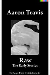 Raw: The Early Stories (The Aaron Travis Erotic Library Book 14) Kindle Edition