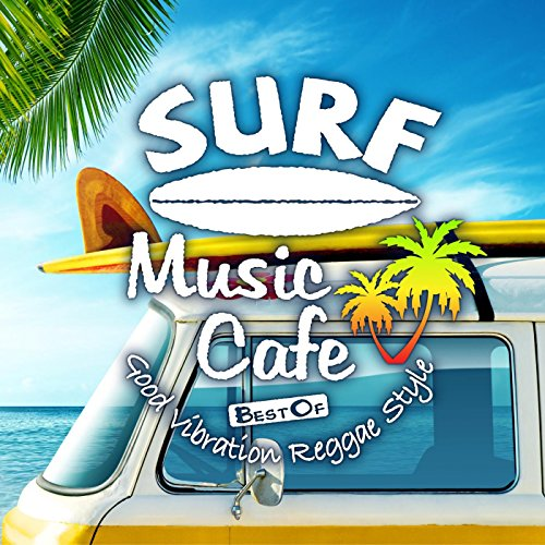 Surf Music Cafe ~ Best Of Good Vibration Reggae Style