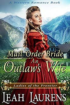 Mail Order Bride: An Outlaw's Wife (Ladies of The Frontier) (A Western Romance Book) by [Laurens, Leah]