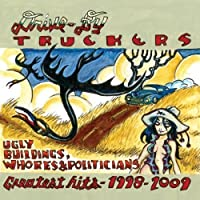 Ugly Buildings, Whores and Politicians - Greatest Hits 1998 - 2009 by Drive-By Truckers (2011-08-02)
