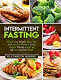 Intermittent Fasting: How to Lose Weight, Burn Fat, and Increase Mental Clarity without Having to Give up All Your Favorite Foods (English Edition) 画像