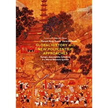 Global History and New Polycentric Approaches: Europe, Asia and the Americas in a World Network System (Palgrave Studies in Comparative Global History)