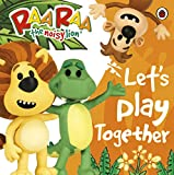 Raa Raa the Noisy Lion: Let's Play Together (Raa Raa - The Noisy Lion)