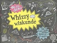Whizzy wiskunde: 50 coole wiskunde weetjes voor kinderen en slimme ouders!