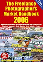 The Freelance Photographer's Market Handbook 2006 (Photography)