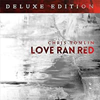 Love Ran Red [Deluxe Edition] by Chris Tomlin (2014-07-29)