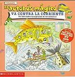 El autobus magico Va Contra La Corriente / The Magic School Bus Goes Upstream: Un Libro Sobre La Migracion De Los Salmones / A Book About Salmon Migration (El autobus magico / The Magic School Bus)