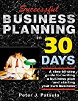 Successful Business Planning in 30 Days: A Step-By-Step Guide for Writing a Business Plan and Starting Your Own Business (The Entrepreneur's Guidebook Series)