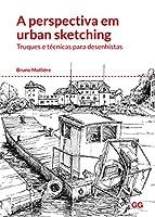 A Perspectiva em Urban Sketching. Truques e Técnicas Para Desenhistas