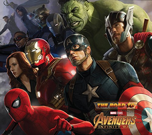 The Road to Marvel's Avengers: Infinity War - The Art of the Marvel Cinematic Universe (Road to Marvel's Avengers - Infinity War)