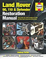 Land Rover 90, 110 and Defender Restoration Manual: The Step-By-Step Guide to the Entire Restoration Process (Haynes Restoration Manuals)