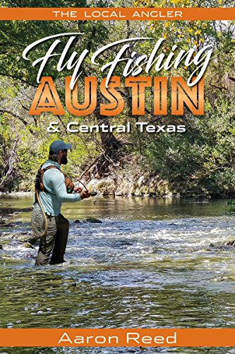 The Local Angler Fly Fishing Austin & Central Texas (English Edition)