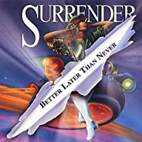 Better Later Than Never by Surrender