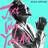 Just The Way You Are♪EXILE ATSUSHIのジャケット
