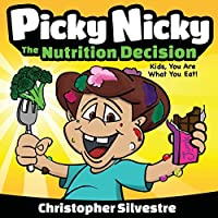 Picky Nicky: The Nutrition Decision. Kids, You Are What You Eat! (Picky Nicky Books)