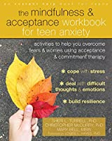 The Mindfulness & Acceptance Workbook for Teen Anxiety: Activities to Help You Overcome Fears &Worries Using Acceptance and Commitment Therapy (Instant Help Book for Teens)