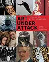 Art Under Attack: Histories of British Iconoclasm by Tabitha Barber(2014-11-04)