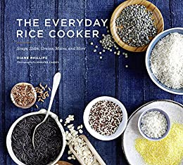 The Everyday Rice Cooker: Soups, Sides, Grains, Mains, and More by [Phillips, Diane]
