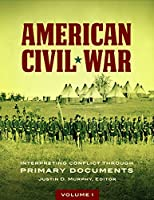 American Civil War: Interpreting Conflict Through Primary Documents