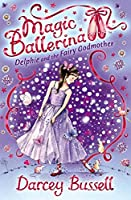 Delphie and the Fairy Godmother: Delphie's Adventures (Magic Ballerina)