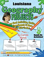 Louisiana Geography Projects: 30 Cool, Activities, Crafts, Experiments & More for Kids to Do to Learn About Your State (Louisiana Experience)